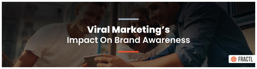 Viral-Marketings-Impact-On-Brand-Awareness-header