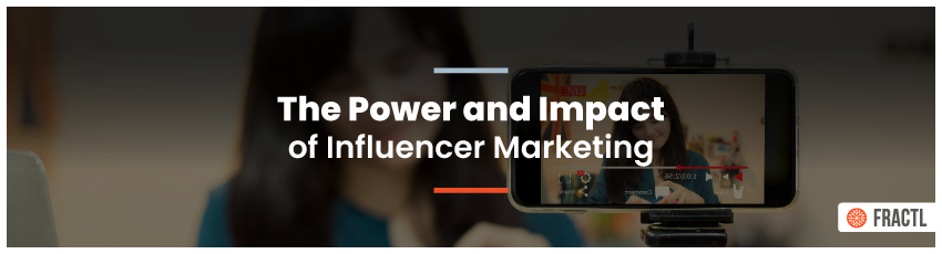 The Power and Impact of Influencer Marketing | Fractl