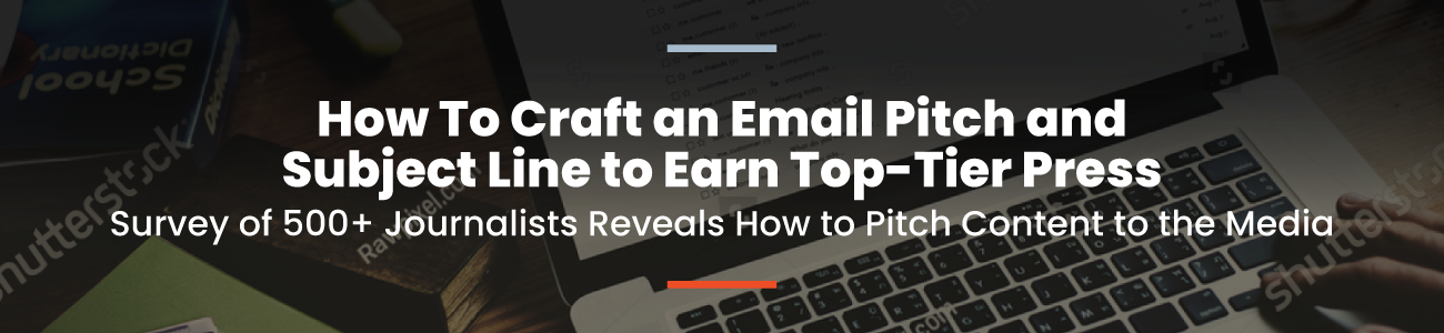 email pitch and subject line, How to Craft an Email Pitch and Subject Line to Earn Top-Tier Press