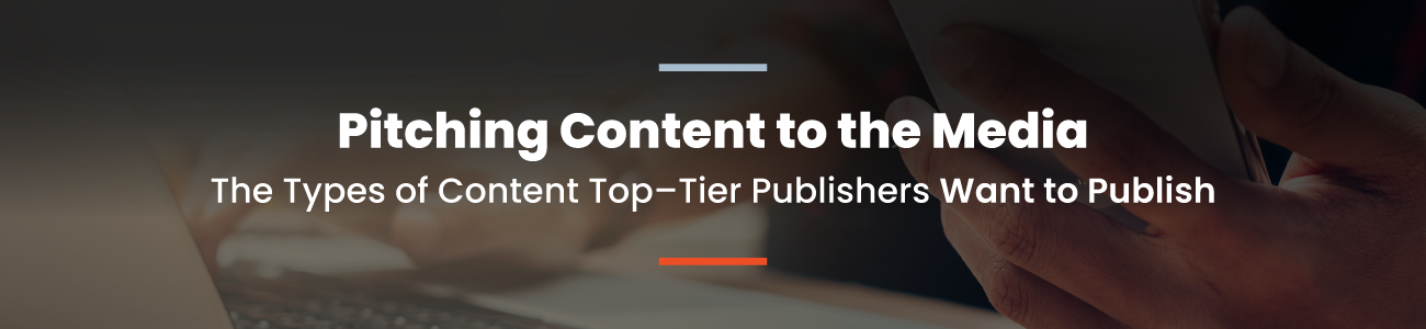 , Pitching Content to the Media: Types of Content Top-Tier Publishers Want to Cover