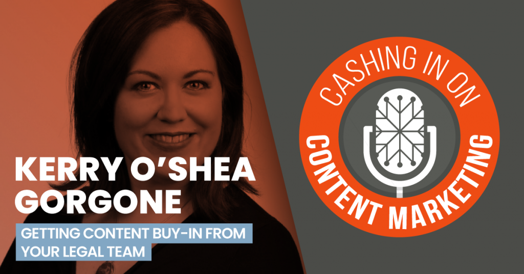 Kerry O'Shea Gorgone - Cashing In On Content Marketing
