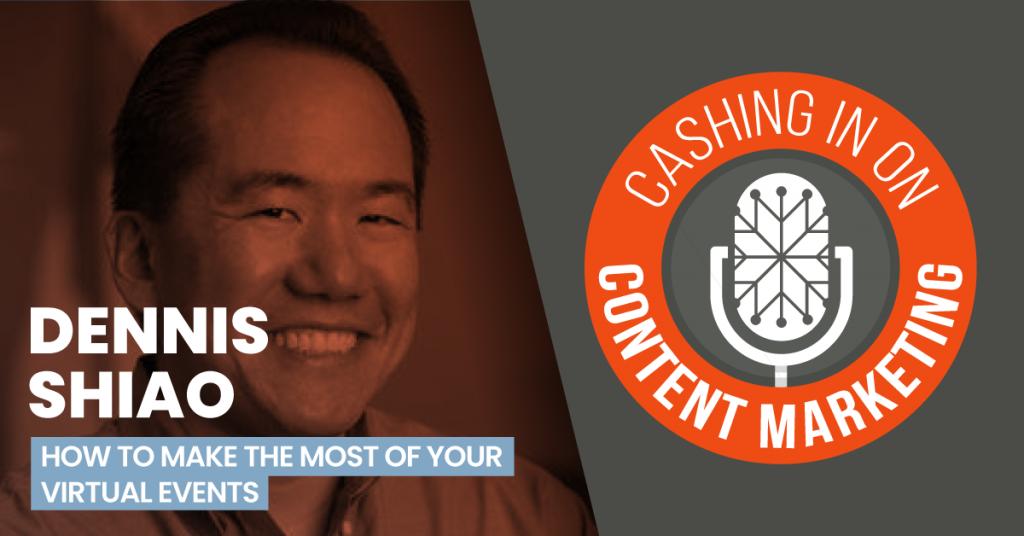 Dennis Shiao - Cashing In On Content Marketing