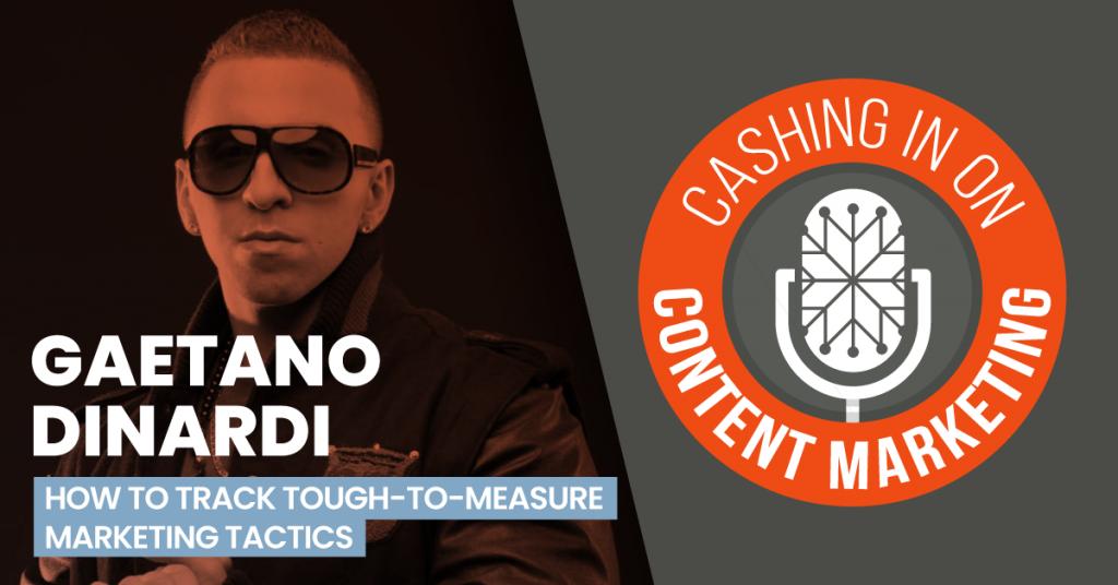 Gaetano DiNardi - Cashing In On Content Marketing