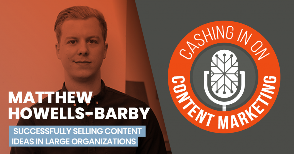 Matthew Howells-Barby - Cashing In On Content Marketing